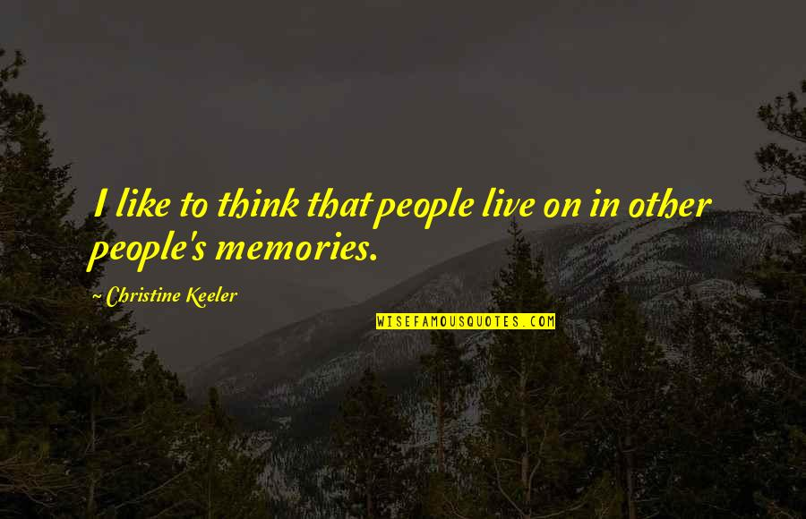 Death And Memories Quotes By Christine Keeler: I like to think that people live on