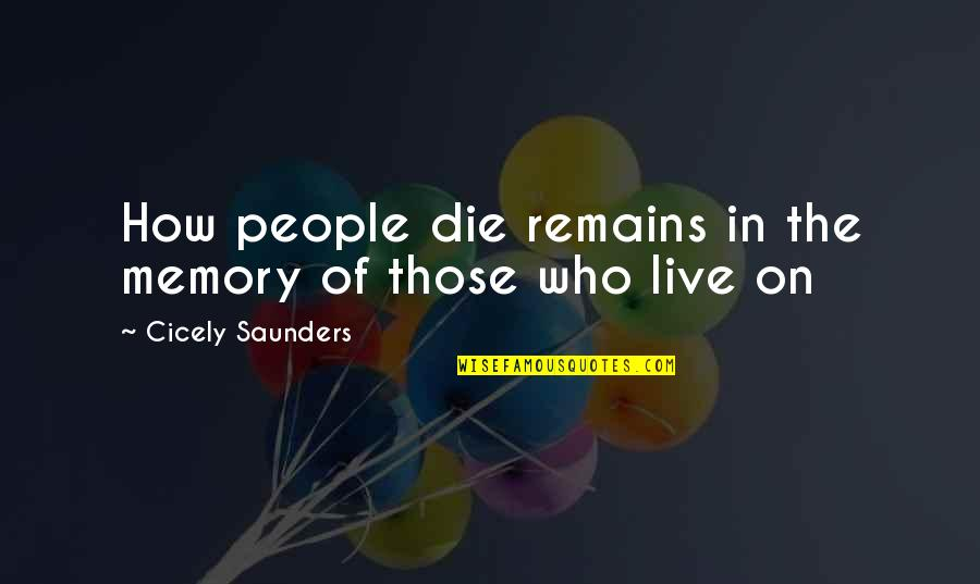 Death And Memories Quotes By Cicely Saunders: How people die remains in the memory of