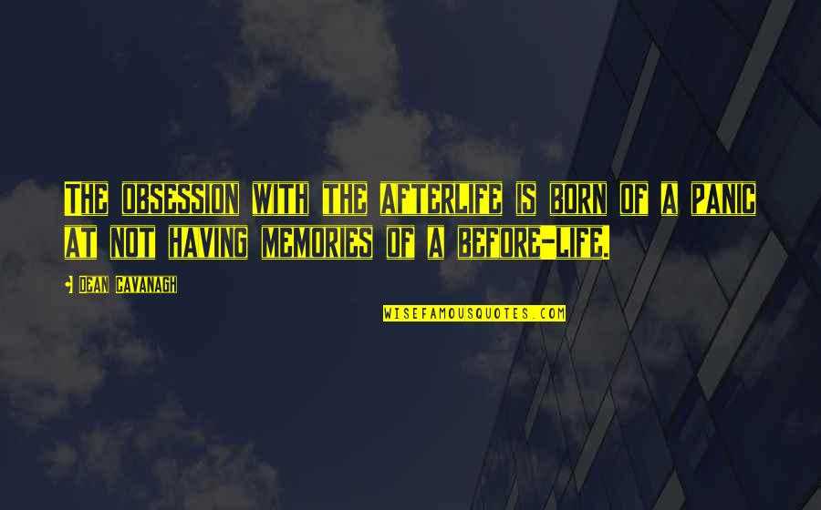 Death And Memories Quotes By Dean Cavanagh: The obsession with the afterlife is born of