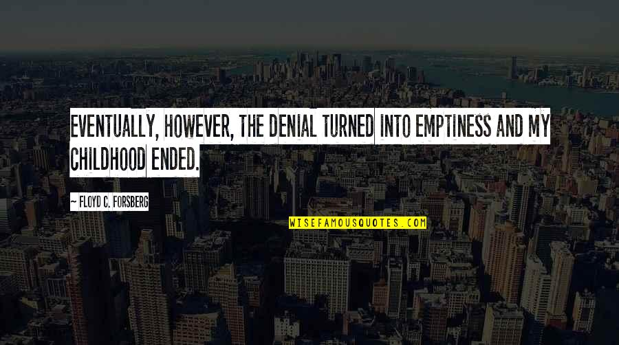 Death And Memories Quotes By Floyd C. Forsberg: Eventually, however, the denial turned into emptiness and