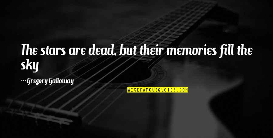 Death And Memories Quotes By Gregory Galloway: The stars are dead, but their memories fill