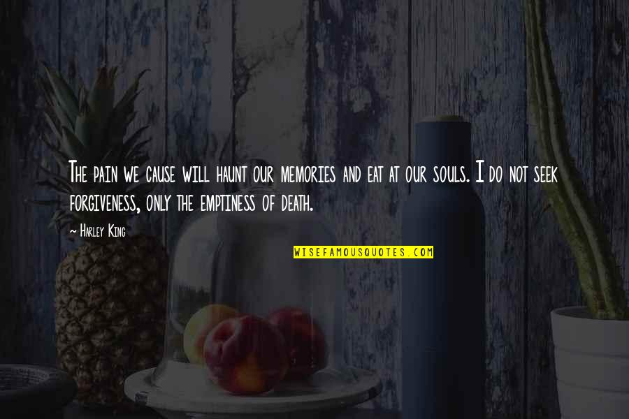 Death And Memories Quotes By Harley King: The pain we cause will haunt our memories