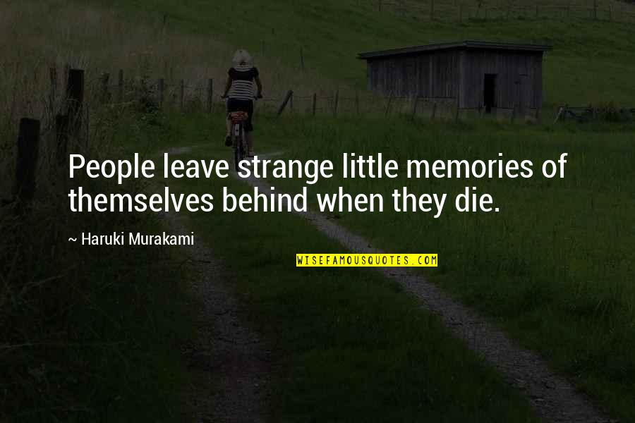 Death And Memories Quotes By Haruki Murakami: People leave strange little memories of themselves behind