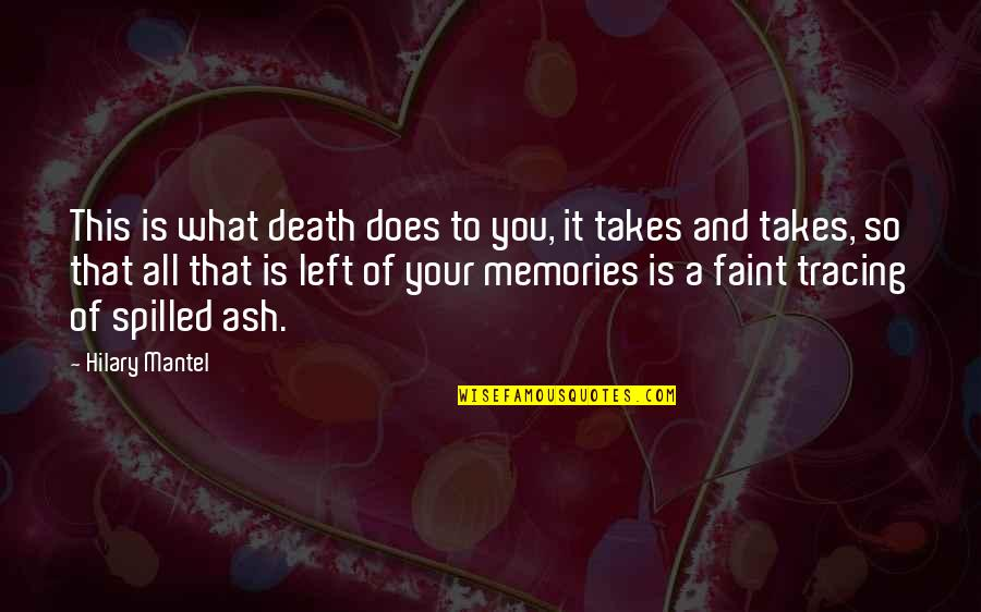 Death And Memories Quotes By Hilary Mantel: This is what death does to you, it