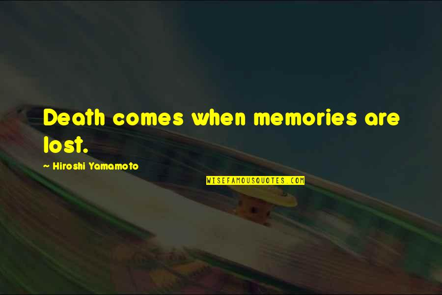 Death And Memories Quotes By Hiroshi Yamamoto: Death comes when memories are lost.