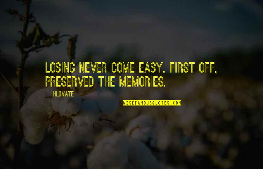 Death And Memories Quotes By Hlovate: Losing never come easy. First off, preserved the