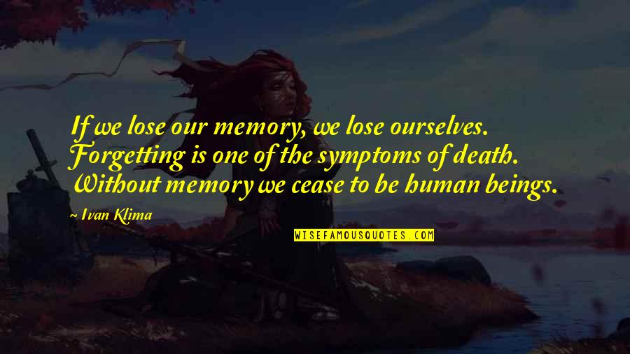 Death And Memories Quotes By Ivan Klima: If we lose our memory, we lose ourselves.