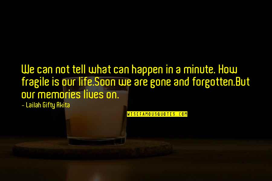 Death And Memories Quotes By Lailah Gifty Akita: We can not tell what can happen in