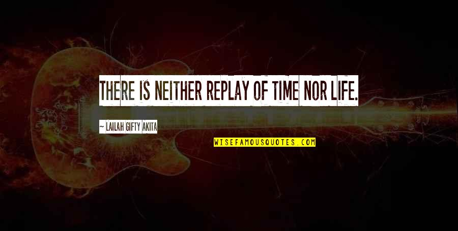 Death And Memories Quotes By Lailah Gifty Akita: There is neither replay of time nor life.