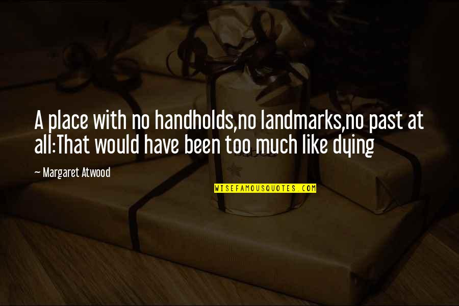 Death And Memories Quotes By Margaret Atwood: A place with no handholds,no landmarks,no past at