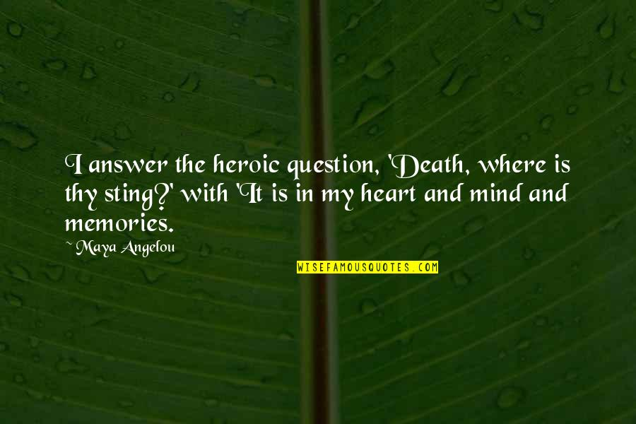 Death And Memories Quotes By Maya Angelou: I answer the heroic question, 'Death, where is