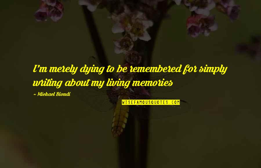 Death And Memories Quotes By Michael Biondi: I'm merely dying to be remembered for simply
