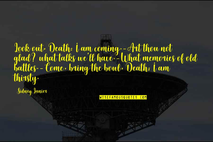Death And Memories Quotes By Sidney Lanier: Look out, Death: I am coming.-Art thou not