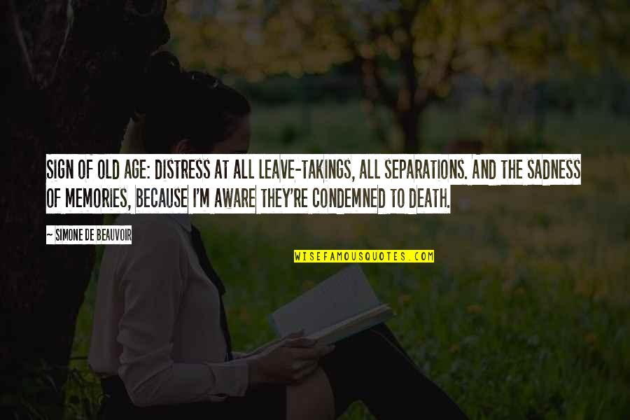 Death And Memories Quotes By Simone De Beauvoir: Sign of old age: distress at all leave-takings,
