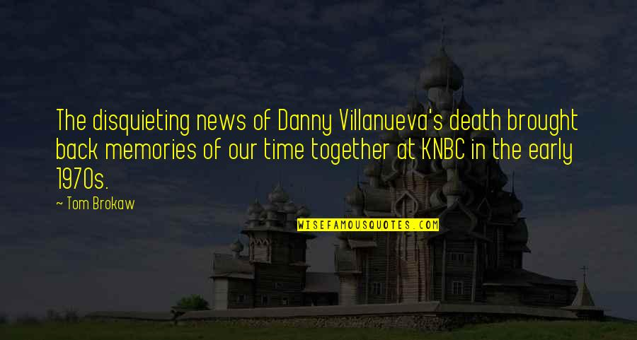 Death And Memories Quotes By Tom Brokaw: The disquieting news of Danny Villanueva's death brought