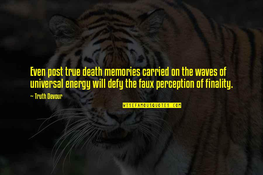 Death And Memories Quotes By Truth Devour: Even post true death memories carried on the