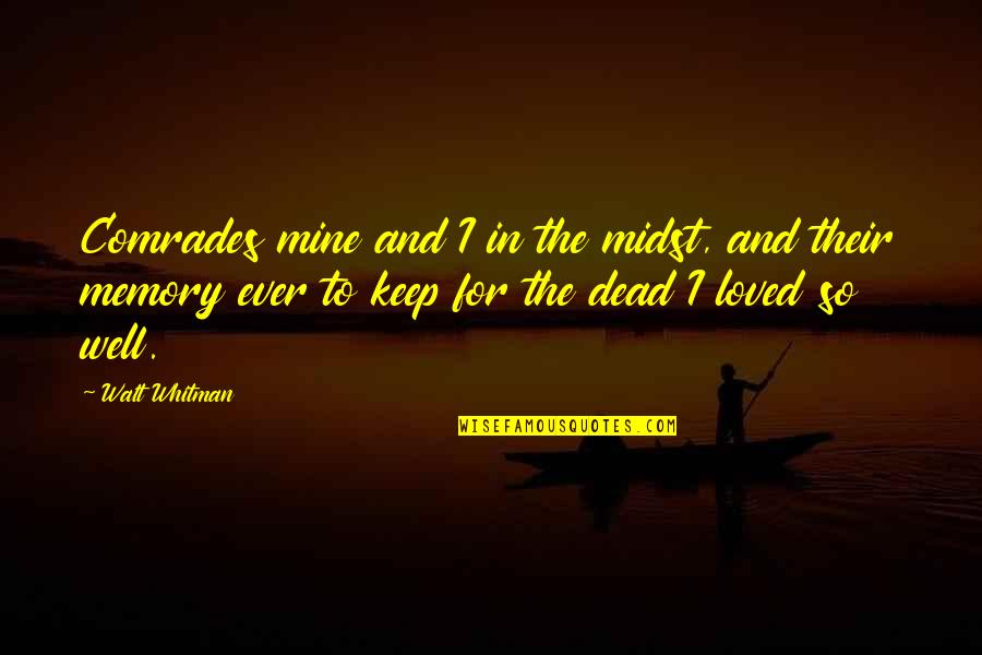 Death And Memories Quotes By Walt Whitman: Comrades mine and I in the midst, and