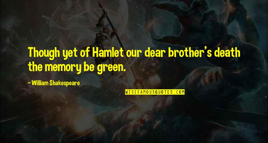 Death And Memories Quotes By William Shakespeare: Though yet of Hamlet our dear brother's death