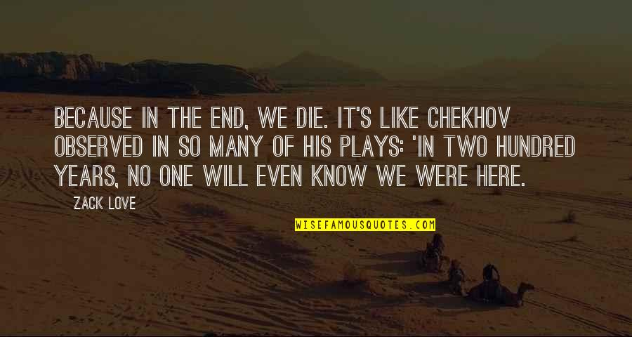 Death And Memories Quotes By Zack Love: Because in the end, we die. It's like