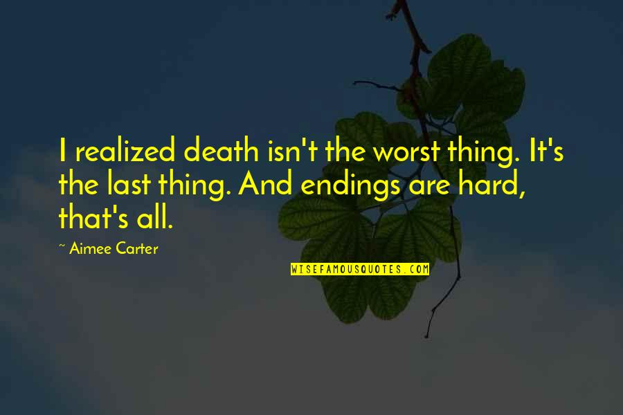 Death And Quotes By Aimee Carter: I realized death isn't the worst thing. It's