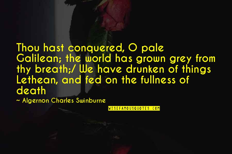 Death And Quotes By Algernon Charles Swinburne: Thou hast conquered, O pale Galilean; the world