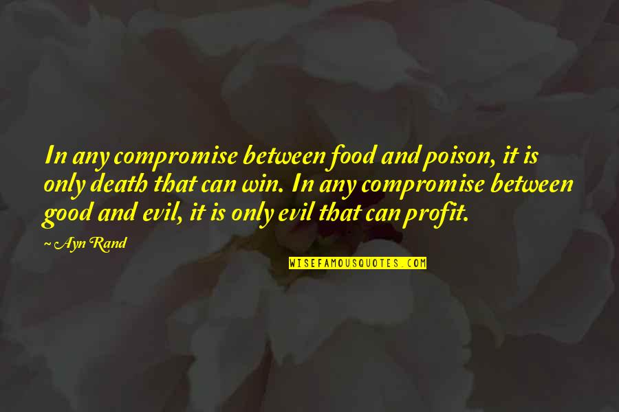 Death And Quotes By Ayn Rand: In any compromise between food and poison, it
