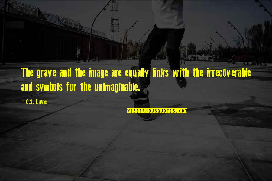 Death And Quotes By C.S. Lewis: The grave and the image are equally links