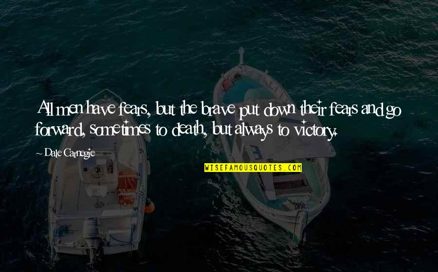Death And Quotes By Dale Carnegie: All men have fears, but the brave put