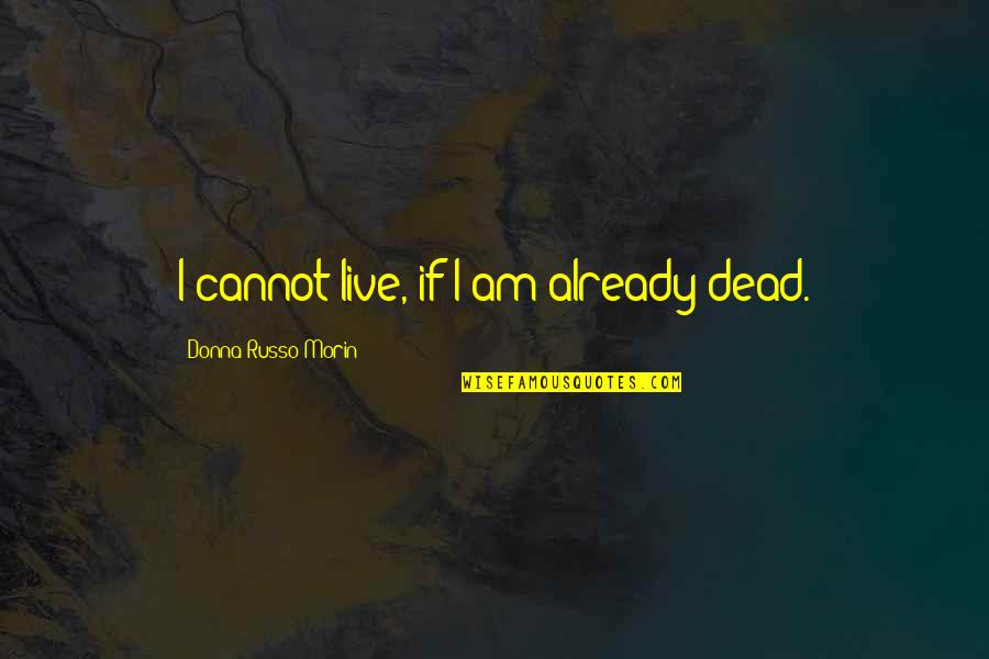Death And Quotes By Donna Russo Morin: I cannot live, if I am already dead.