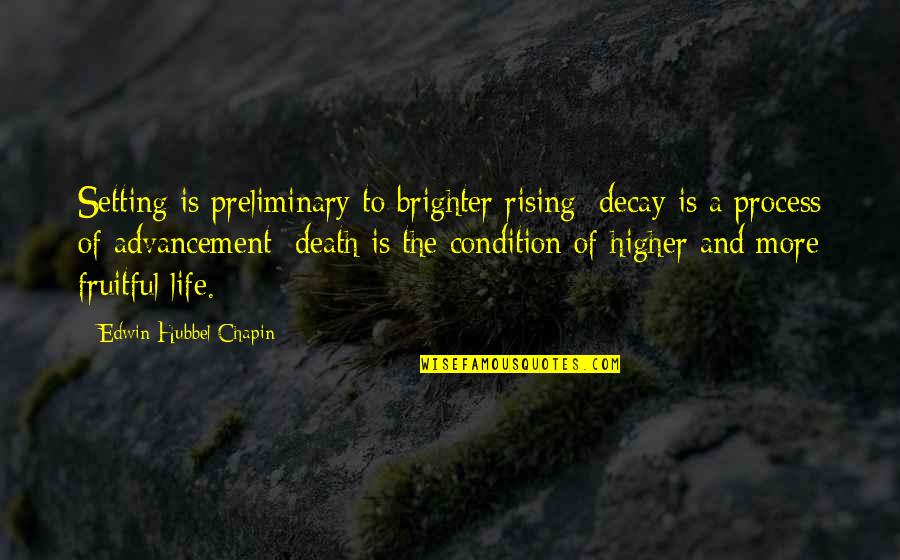 Death And Quotes By Edwin Hubbel Chapin: Setting is preliminary to brighter rising; decay is