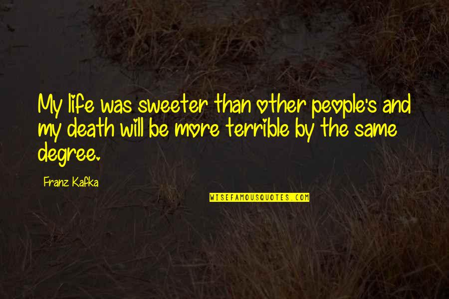 Death And Quotes By Franz Kafka: My life was sweeter than other people's and