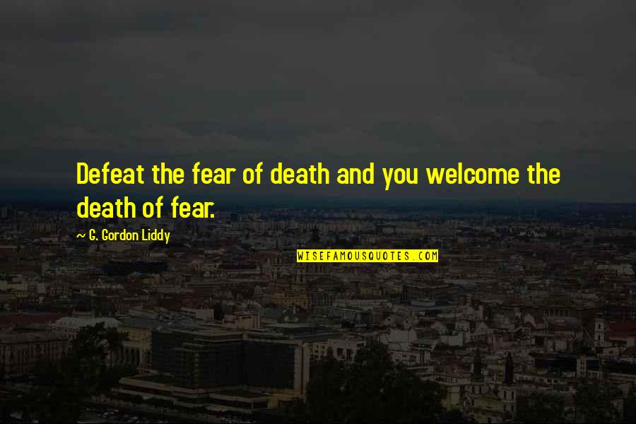 Death And Quotes By G. Gordon Liddy: Defeat the fear of death and you welcome