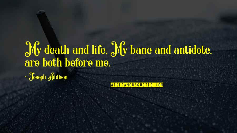 Death And Quotes By Joseph Addison: My death and life, My bane and antidote,