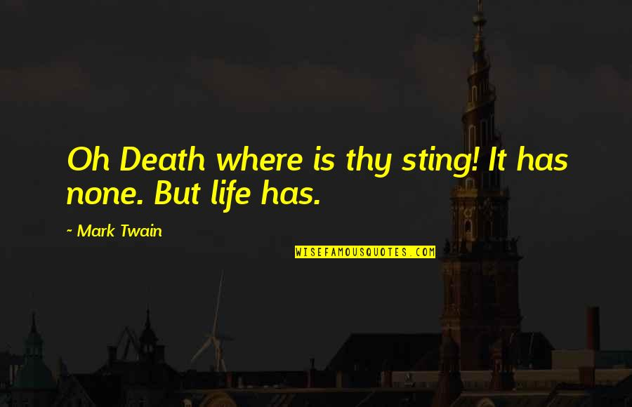 Death And Quotes By Mark Twain: Oh Death where is thy sting! It has