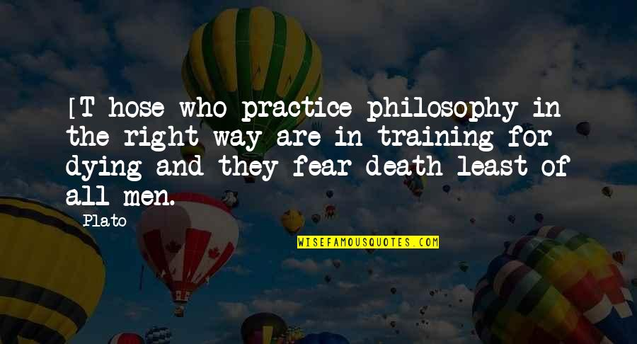 Death And Quotes By Plato: [T]hose who practice philosophy in the right way