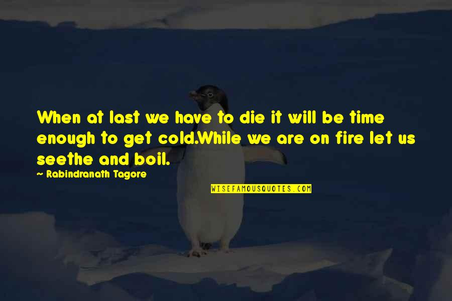 Death And Quotes By Rabindranath Tagore: When at last we have to die it