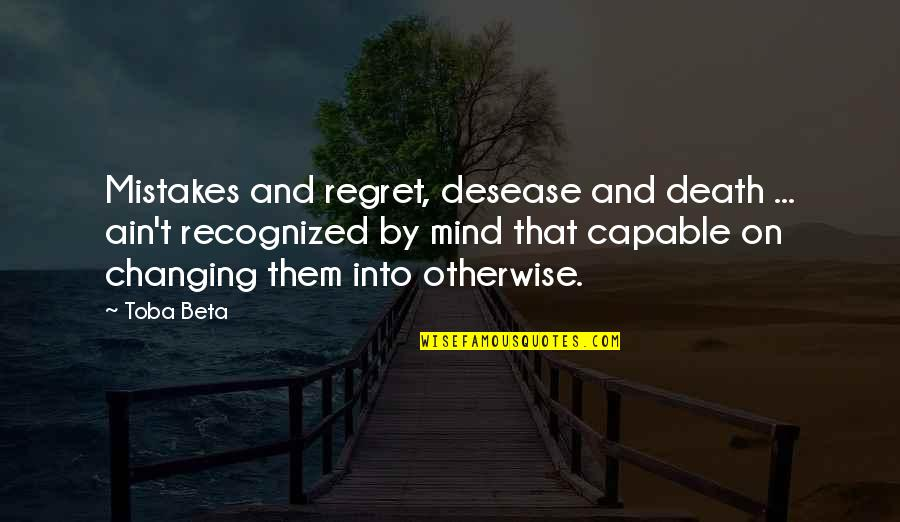 Death And Quotes By Toba Beta: Mistakes and regret, desease and death ... ain't