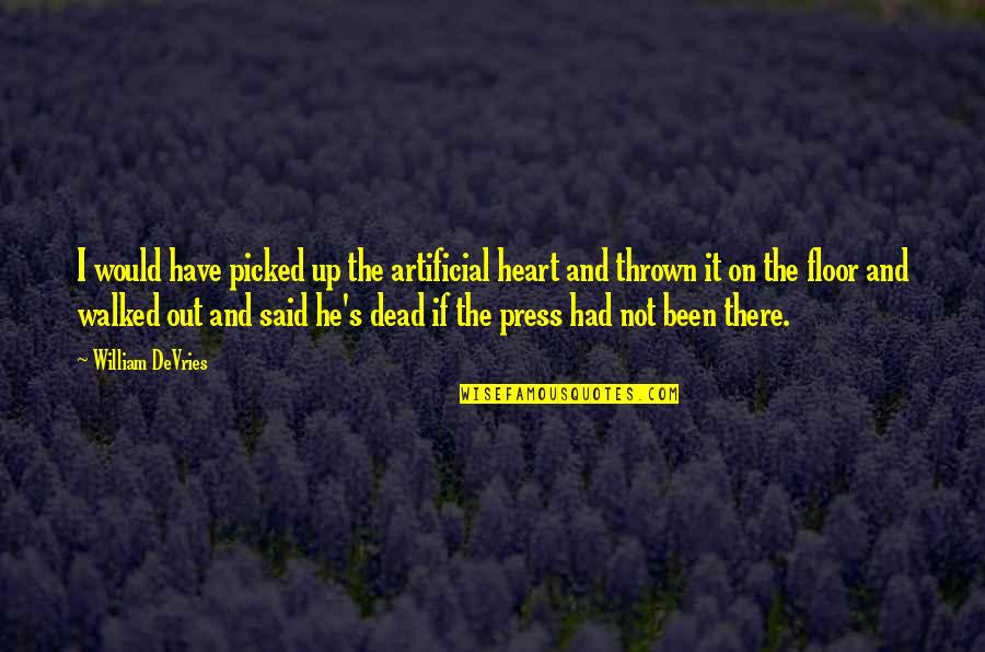 Death And Quotes By William DeVries: I would have picked up the artificial heart