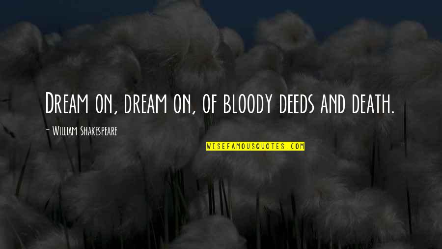 Death And Quotes By William Shakespeare: Dream on, dream on, of bloody deeds and