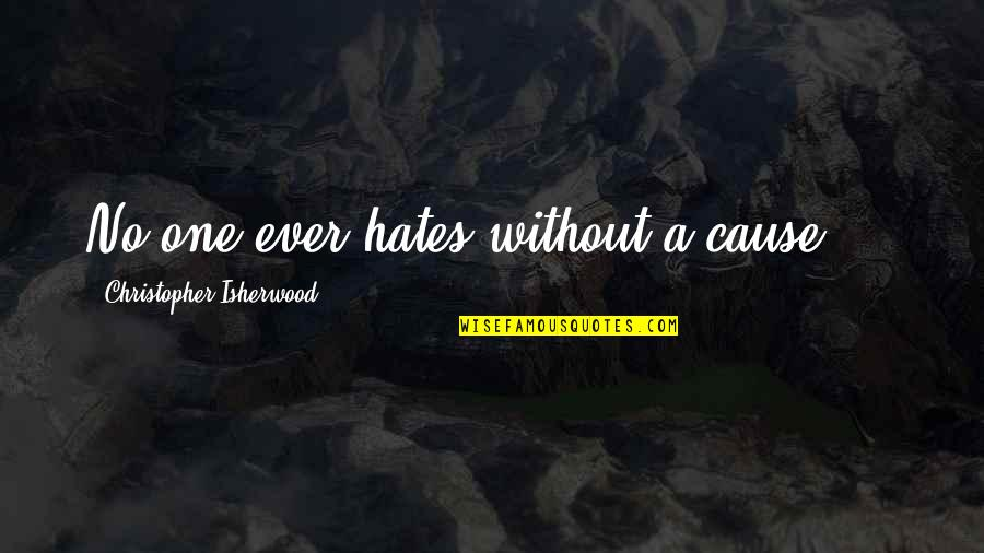 Death Buddhist Quotes By Christopher Isherwood: No one ever hates without a cause....