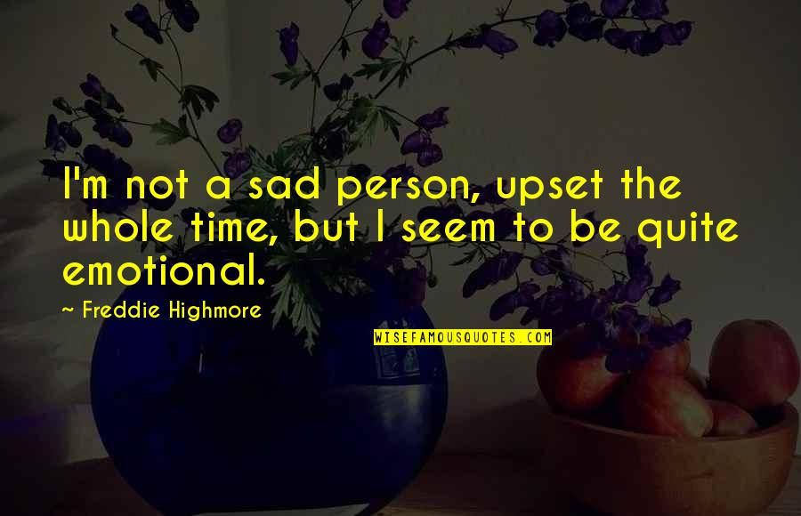 Death Buddhist Quotes By Freddie Highmore: I'm not a sad person, upset the whole