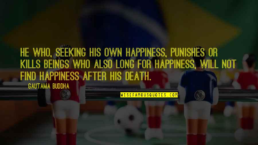 Death Buddhist Quotes By Gautama Buddha: He who, seeking his own happiness, punishes or