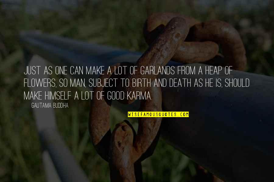 Death Buddhist Quotes By Gautama Buddha: Just as one can make a lot of
