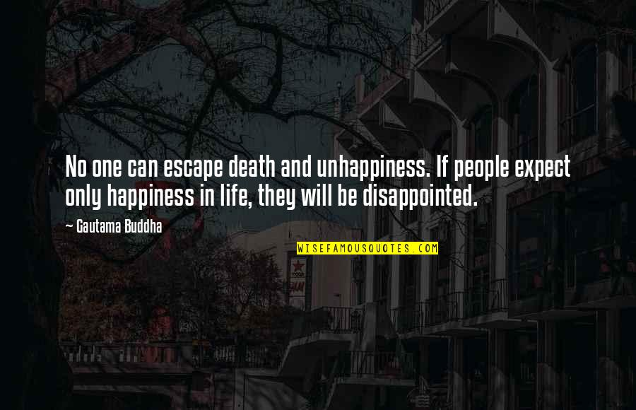 Death Buddhist Quotes By Gautama Buddha: No one can escape death and unhappiness. If