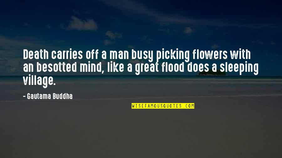 Death Buddhist Quotes By Gautama Buddha: Death carries off a man busy picking flowers
