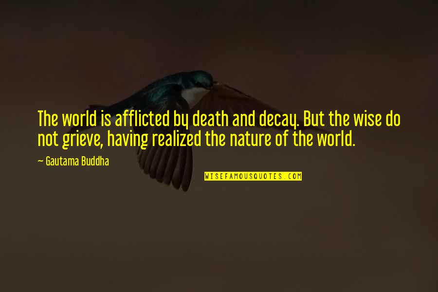 Death Buddhist Quotes By Gautama Buddha: The world is afflicted by death and decay.
