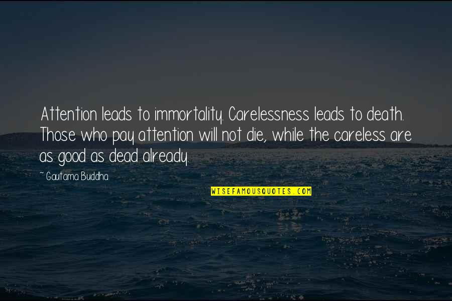 Death Buddhist Quotes By Gautama Buddha: Attention leads to immortality. Carelessness leads to death.