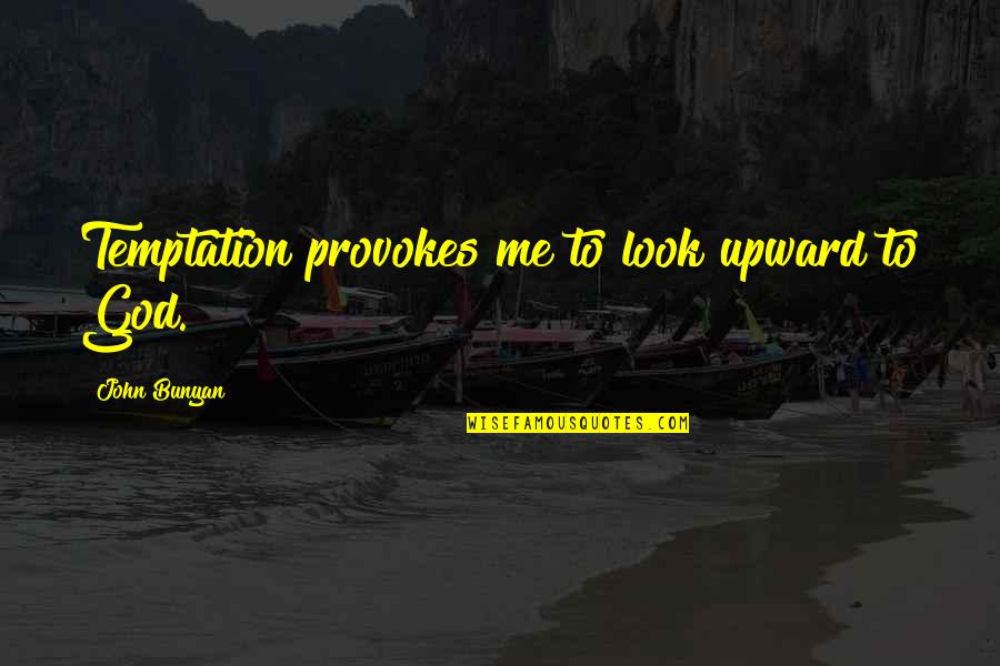 Death Buddhist Quotes By John Bunyan: Temptation provokes me to look upward to God.