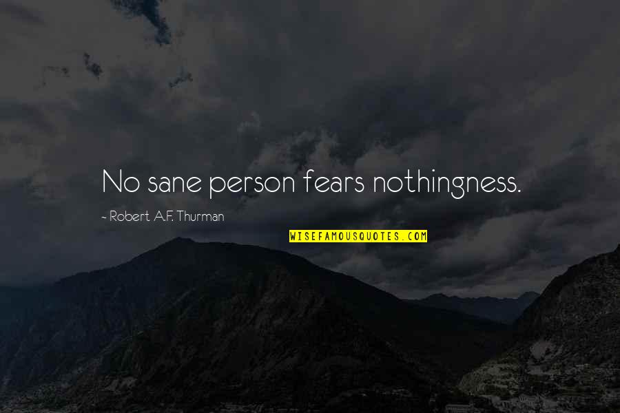 Death Buddhist Quotes By Robert A.F. Thurman: No sane person fears nothingness.