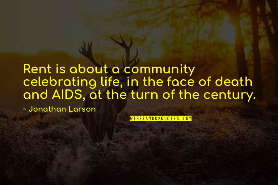 Death Celebrate A Life Quotes By Jonathan Larson: Rent is about a community celebrating life, in